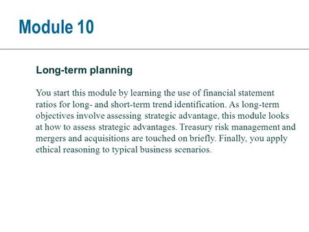 You start this module by learning the use of financial statement ratios for long- and short-term trend identification. As long-term objectives involve.