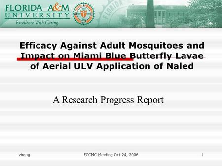 ZhongFCCMC Meeting Oct 24, 20061 Efficacy Against Adult Mosquitoes and Impact on Miami Blue Butterfly Lavae of Aerial ULV Application of Naled A Research.