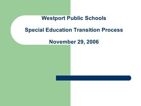 Westport Public Schools Special Education Transition Process November 29, 2006.