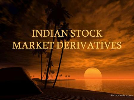 INDIAN STOCK MARKET DERIVATIVES. INTRODUCTION TO DERIVATIVES The main instruments under the derivatives are: 1. Forward contract 2. Future contract 3.