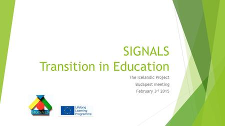 SIGNALS Transition in Education The Icelandic Project Budapest meeting February 3 rd 2015.
