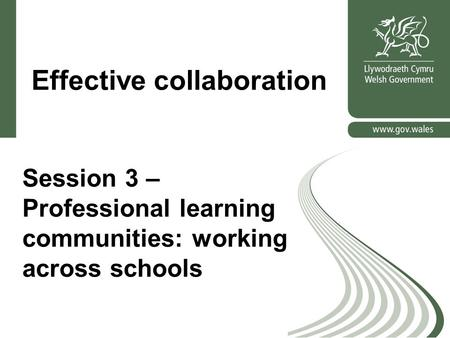 Effective collaboration Session 3 – Professional learning communities: working across schools.