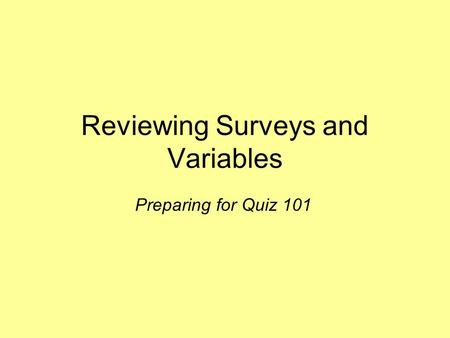 Reviewing Surveys and Variables Preparing for Quiz 101.
