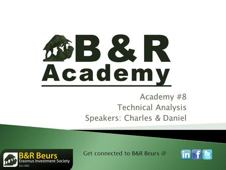 Academy #8 Technical Analysis Speakers: Charles & Daniel Get connected to B&R 1.