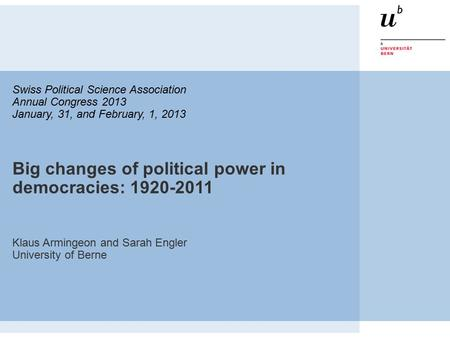 Swiss Political Science Association Annual Congress 2013 January, 31, and February, 1, 2013 Big changes of political power in democracies: 1920-2011 Klaus.