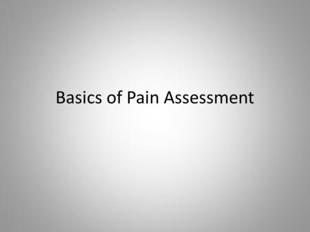 Basics of Pain Assessment. Pathophysiology Nociceptive pain Neuropathic pain Idiopathic pain Psychogenic pain Commensurate with identifiable tissue damage.