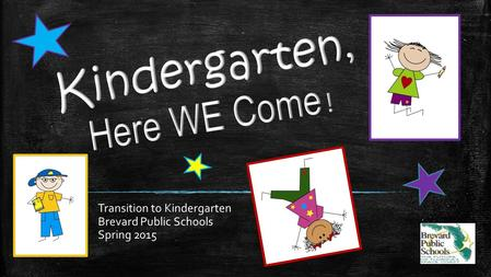 Transition to Kindergarten Brevard Public Schools Spring 2015.