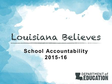 School Accountability 2015-16. Agenda 2 Louisiana Believes Objectives K-8 School Performance Scores Planning, Support, and Resources Contacts.
