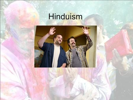 Hinduism. Hindu Basics 3 rd largest religion in the world –837 million adherents –13% of the world's population Practiced primarily in India and Nepal.