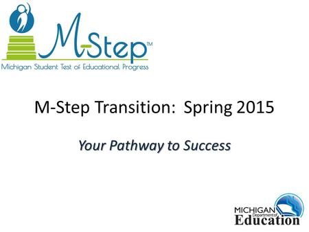 M-Step Transition: Spring 2015 Your Pathway to Success.