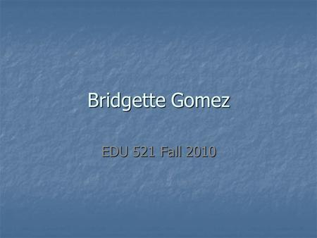 Bridgette Gomez EDU 521 Fall 2010. Overview Page This collection consists of a variety of images and videos that can be used to integrate technology with.