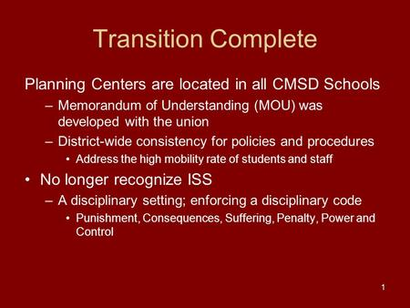 1 Transition Complete Planning Centers are located in all CMSD Schools –Memorandum of Understanding (MOU) was developed with the union –District-wide consistency.