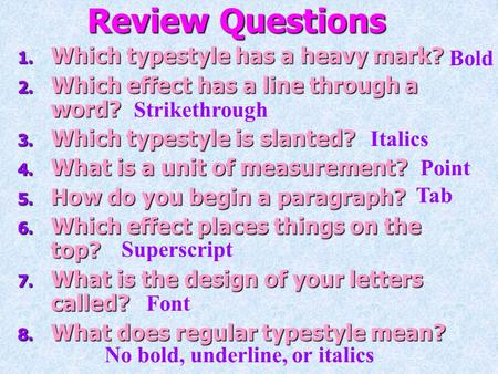 Review Questions 1. Which typestyle has a heavy mark? 2. Which effect has a line through a word? 3. Which typestyle is slanted? 4. What is a unit of measurement?