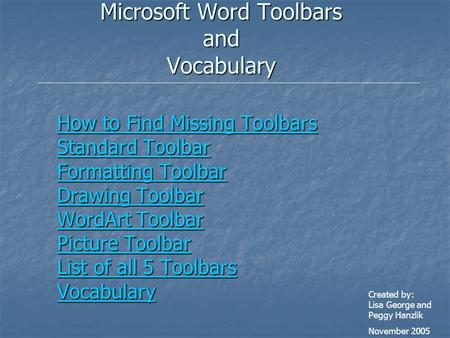Microsoft Word Toolbars and Vocabulary How to Find Missing Toolbars How to Find Missing Toolbars Standard Toolbar Standard Toolbar Formatting Toolbar Formatting.