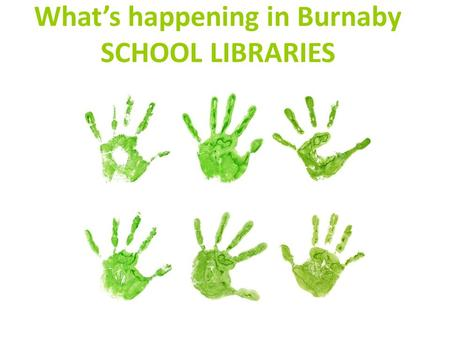What's happening in Burnaby SCHOOL LIBRARIES. read to learn Learning to read.