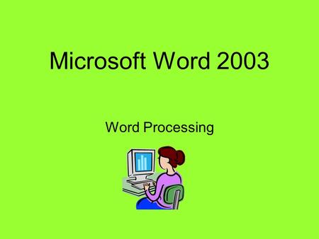 Microsoft Word 2003 Word Processing. The Word 2003 Screen Menu Bar Title Bar Standard ToolbarFormatting Toolbar Vertical Scroll Bar Horizontal Scroll.