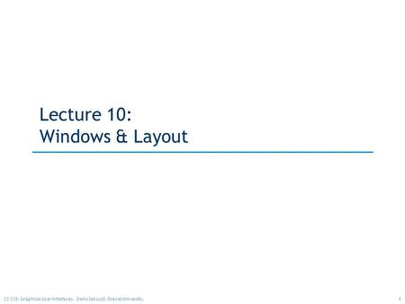 1CS 338: Graphical User Interfaces. Dario Salvucci, Drexel University. Lecture 10: Windows & Layout.