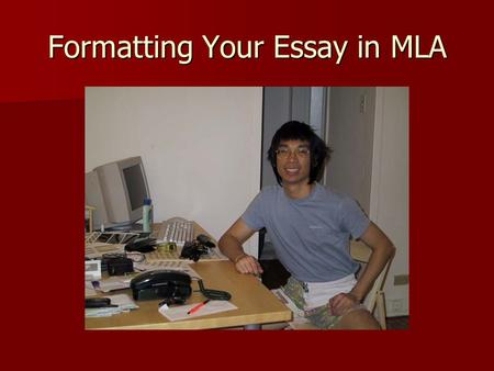 Formatting Your Essay in MLA. Printing 12 point – Times New Roman 12 point – Times New Roman Left justify (the normal setting) Left justify (the normal.