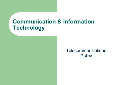 Communication & Information Technology Telecommunications Policy.