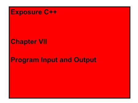 Exposure C++ Chapter VII Program Input and Output.