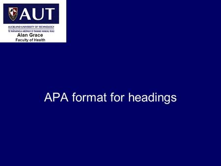 > 1 APA format for headings Faculty of Health Alan Grace.