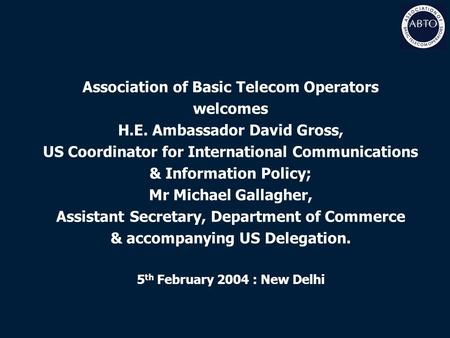 Association of Basic Telecom Operators welcomes H.E. Ambassador David Gross, US Coordinator for International Communications & Information Policy; Mr Michael.