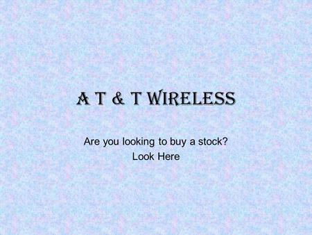 A T & T Wireless Are you looking to buy a stock? Look Here.