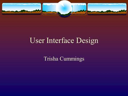 User Interface Design Trisha Cummings. Ten Usability Heuristics  These are ten general principles for user interface design.  They are called heuristics