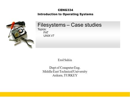 1 CENG334 Introduction to Operating Systems Erol Sahin Dept of Computer Eng. Middle East Technical University Ankara, TURKEY Filesystems – Case studies.