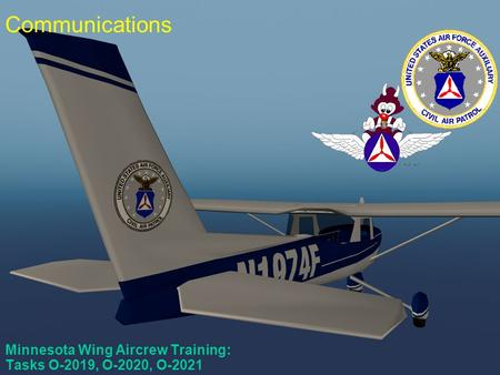 O-2019, O-2020, O-2021 Minnesota Wing Aircrew Training: Tasks O-2019, O-2020, O-2021 Communications.