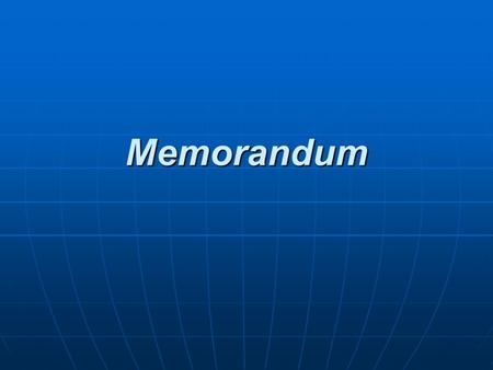 Memorandum Memorandum. How to write memo? How to write memo? General Information About Memos: General Information About Memos: Audience and Purpose: Audience.