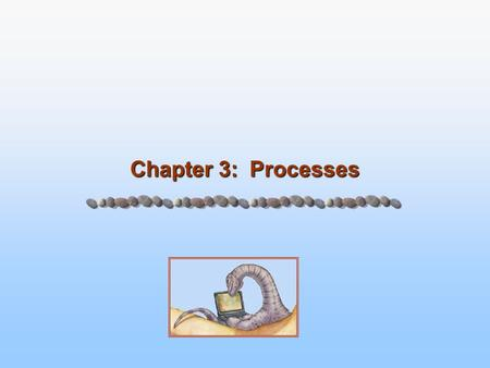Chapter 3: Processes. 3.2 Silberschatz, Galvin and Gagne ©2005 Operating System Concepts - 7 th Edition, Feb 7, 2006 Process Concept Process – a program.