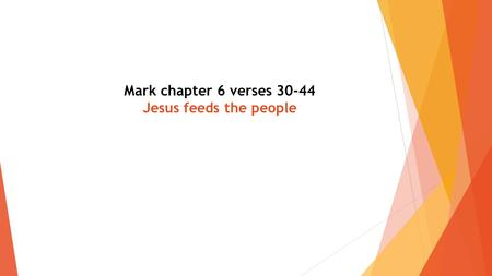 Mark chapter 6 verses 30-44 Jesus feeds the people.