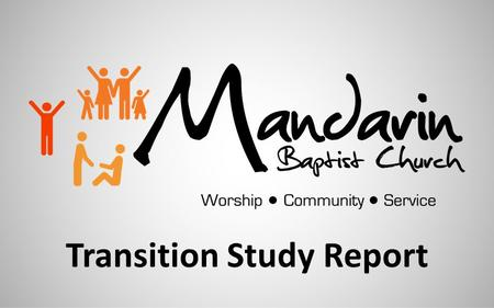 Transition Study Report. Transition Study Team Mission & ValuesCommunity StudyChurch & MinistriesCommunication Sam BarnettDanny AdamsApril CrooksMelodie.