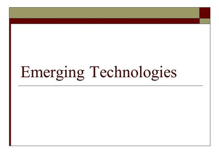 Emerging Technologies. Emerging Technology Overview  Emerging technologies are those which are just beginning to be adopted or are at the initial acceptance.