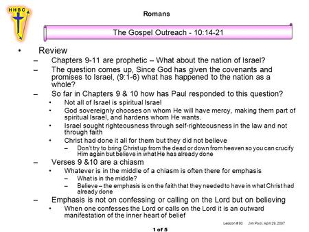 Review –Chapters 9-11 are prophetic – What about the nation of Israel? –The question comes up, Since God has given the covenants and promises to Israel,