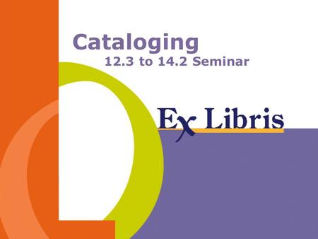 Cataloging 12.3 to 14.2 Seminar. Cataloging 2 -New check routines -Cataloging authorizations -Other innovations -Fix and expand routines -Floating keyboard.