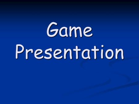 Game Presentation. Fundamental change: Why? Games are too long Games are too long TV audience vs. in-stadium audience TV audience vs. in-stadium audience.