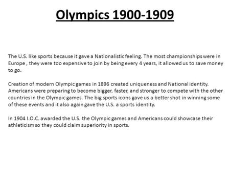 The U.S. like sports because it gave a Nationalistic feeling. The most championships were in Europe, they were too expensive to join by being every 4 years,