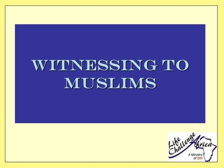 Witnessing to Muslims. One of the main causes for the lack of witness to Muslims is ignorance and fear A Muslim will understand the Gospel in proportion.