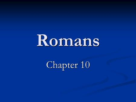Romans Chapter 10. THE GOSPEL AS IT RELATES TO ISRAEL – SALVATION REJECTED BY ISRAEL (10:1-21). Paul's strong desire for his brethren Israel to be saved.