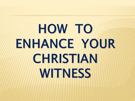 HOW TO ENHANCE YOUR CHRISTIAN WITNESS. Colossians 4:2-6 Devote yourselves to prayer, being watchful and thankful. And pray for us, too, that God may open.
