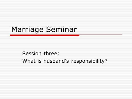 Marriage Seminar Session three: What is husband's responsibility?