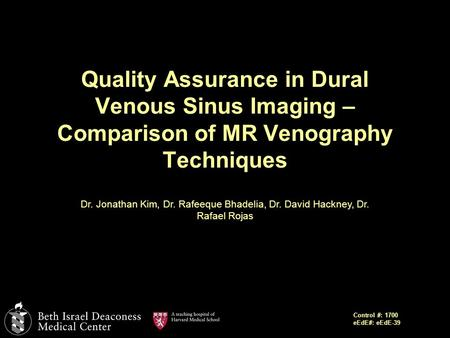Quality Assurance in Dural Venous Sinus Imaging – Comparison of MR Venography Techniques Dr. Jonathan Kim, Dr. Rafeeque Bhadelia, Dr. David Hackney, Dr.