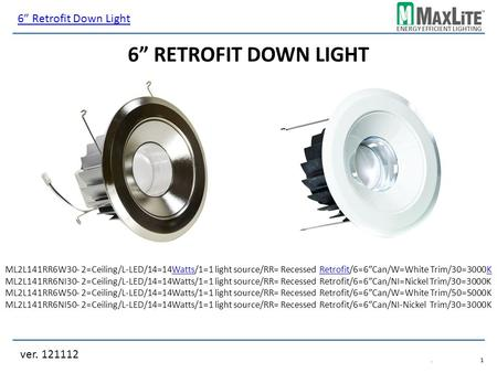 "ENERGY EFFICIENT LIGHTING 6"" RETROFIT DOWN LIGHT ML2L141RR6W30- 2=Ceiling/L-LED/14=14Watts/1=1 light source/RR= Recessed Retrofit/6=6""Can/W=White Trim/30=3000KWattsRetrofitK."
