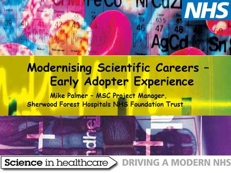Modernising Scientific Careers – Early Adopter Experience Mike Palmer – MSC Project Manager, Sherwood Forest Hospitals NHS Foundation Trust.