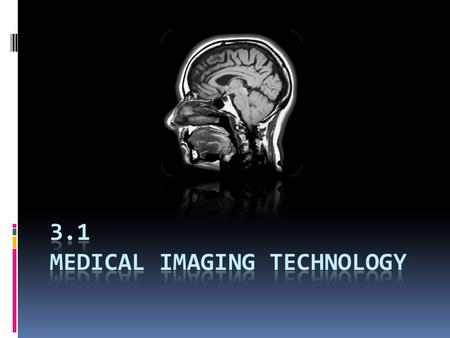 Diagnostic Testing  Diagnostic tests provide information about the structure and function of organs, tissues, and cells.  Medical imaging produces images.