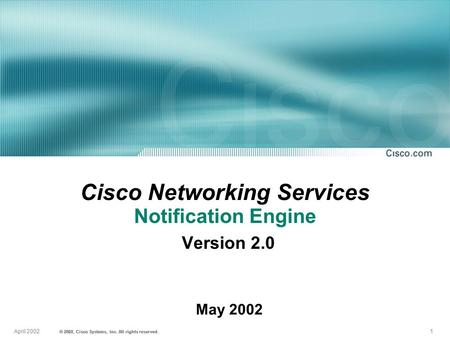 1April 2002 © 2001, Cisco Systems, Inc. All rights reserved. © 2022, Cisco Systems, Inc. All rights reserved. May 2002 Cisco Networking Services Notification.