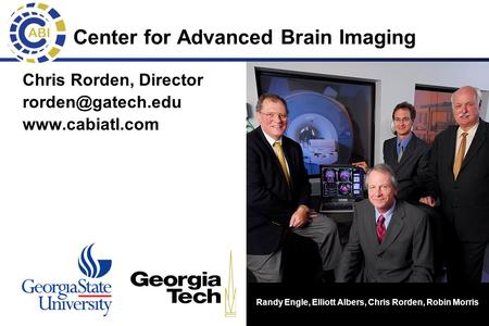 1 Chris Rorden, Director  Randy Engle, Elliott Albers, Chris Rorden, Robin Morris Center for Advanced Brain Imaging.