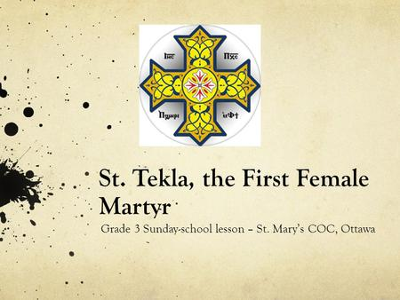St. Tekla, the First Female Martyr Grade 3 Sunday-school lesson – St. Mary's COC, Ottawa.